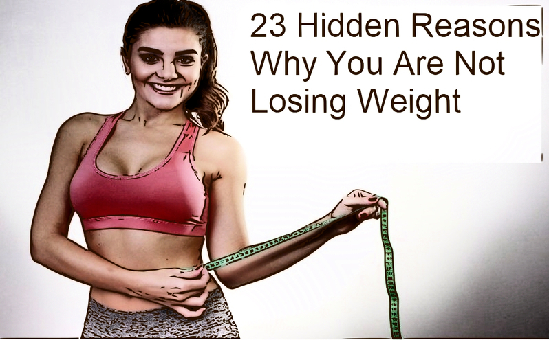 Reasons Why You Are Not Losing Weight